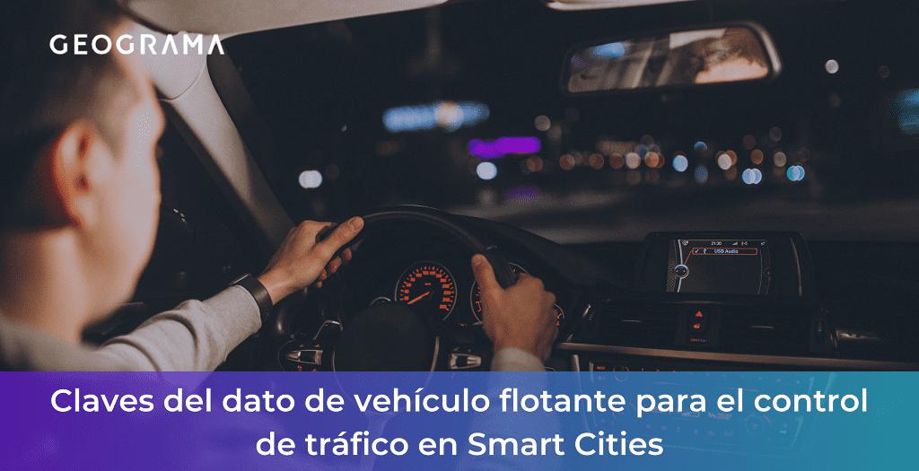 GEOGRAMA - Claves del dato de vehículo flotante para el control de tráfico en Smart Cities