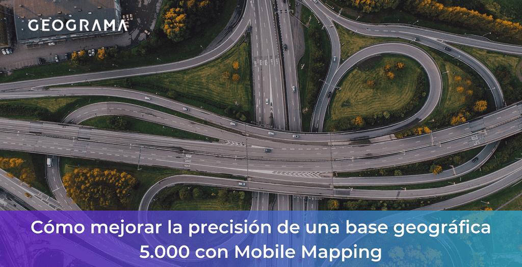 GEOGRAMA - Cómo mejorar la precisión de una base geográfica 5.000 con tecnología Mobile Mapping