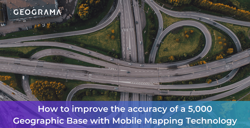 GEOGRAMA - How to improve the accuracy of a 5,000 Geographic Base with Mobile Mapping Technology