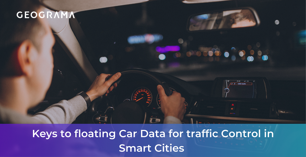 GEOGRAMA - Keys to floating Car Data for traffic Control in Smart Cities