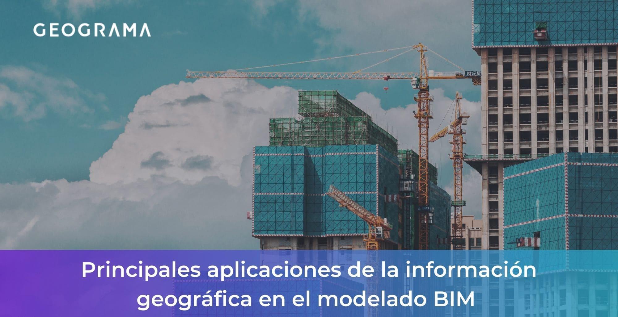 GEOGRAMA - Principales aplicaciones de la información geográfica en el modelado BIM
