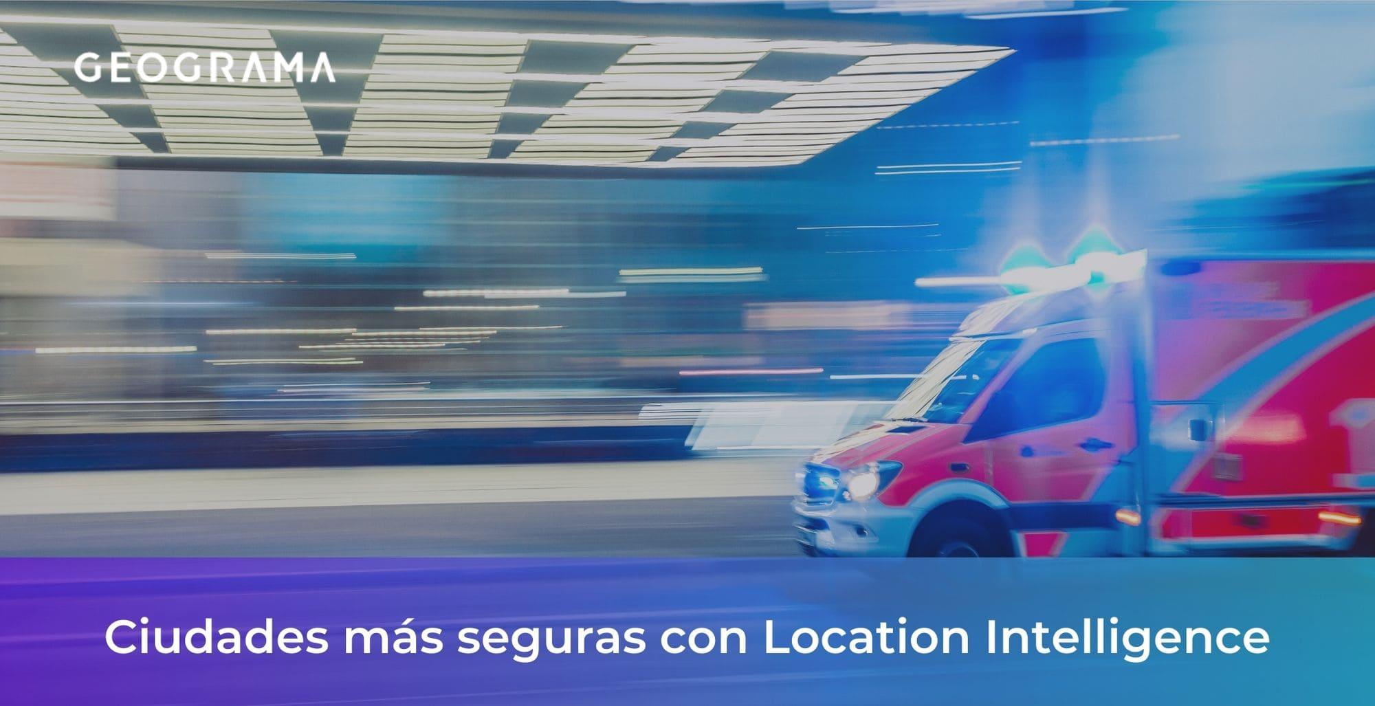 GEOGRAMA - Ciudades más seguras y protegidas con Location Intelligence