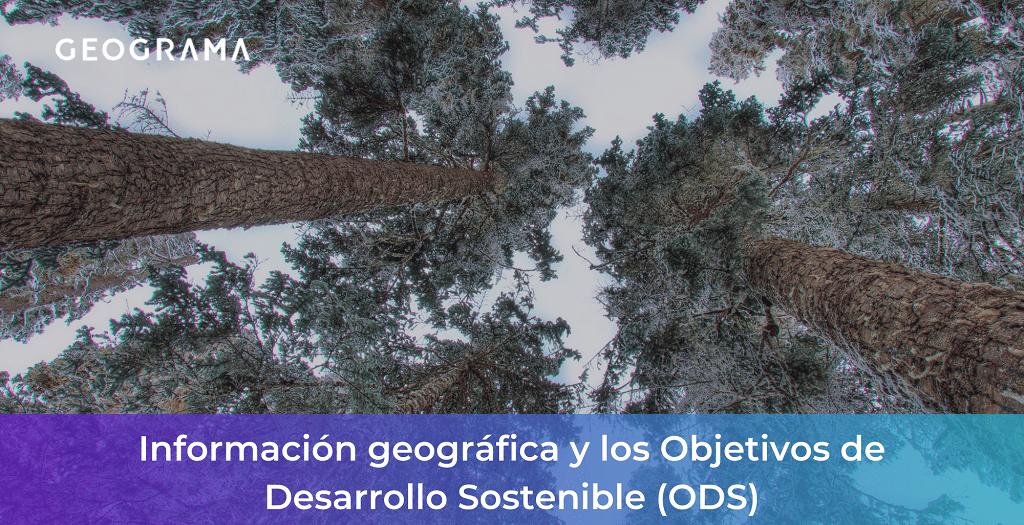 GEOGRAMA - Información geográfica y los Objetivos de Desarrollo Sostenible (ODS)