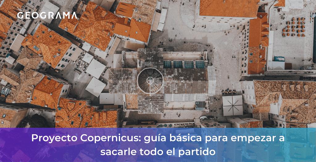 GEOGRAMA - Proyecto Copernicus guía básica para empezar a sacarle todo el partido