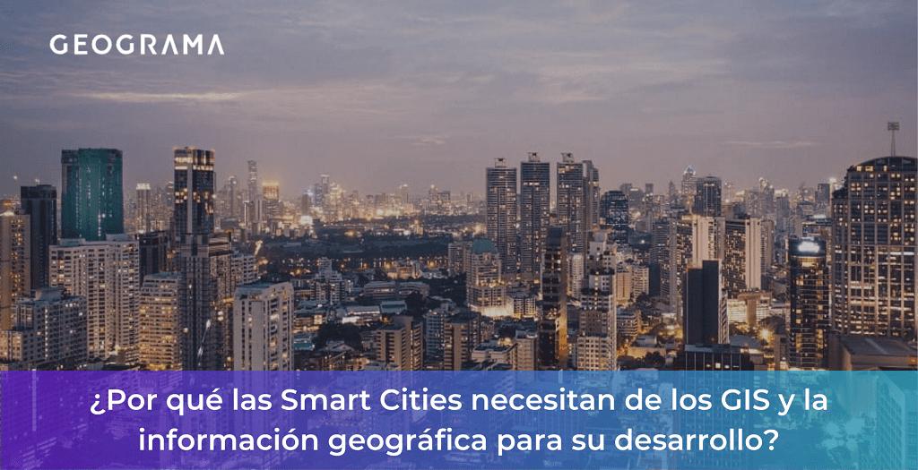 GEOGRAMA - Por qué las Smart Cities necesitan de los GIS y la información geográfica para su desarrollo