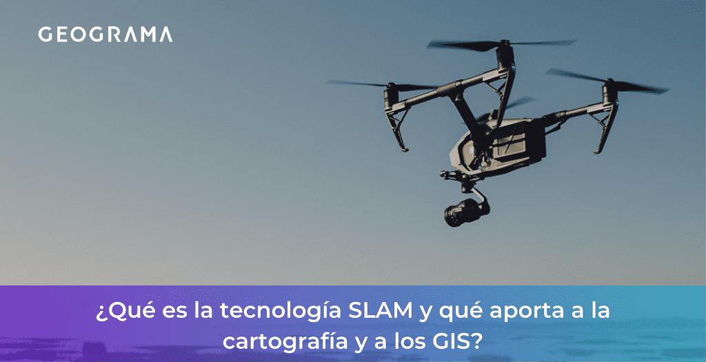 GEOGRAMA - Qué es la tecnología SLAM y qué aporta a la cartografía y a los GIS